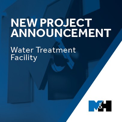 M&H New Project Announcement: Water treatment Facility